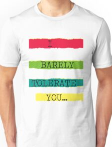 I Barely Tolerate You Unisex T-Shirt
