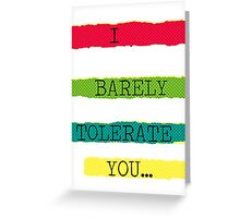 I Barely Tolerate You Greeting Card