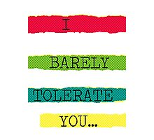 I Barely Tolerate You Photographic Print