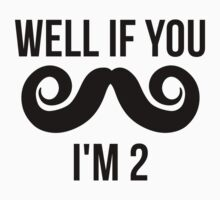 Well If You Mustache I'm 2 Kids Clothes
