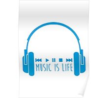 Music Is Life + Headphones - Blue Poster