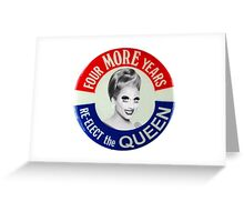 Biance Del Rio ~ four more years re-elect the queen Greeting Card