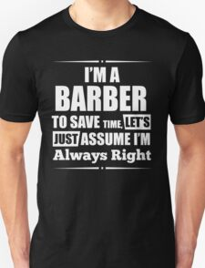 I'M A BARBER TO SAVE TIME, LET'S JUST ASSUME I'M ALWAYS RIGHT T-Shirt