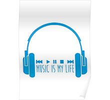 Music Is My Life + Headphones - Blue Poster
