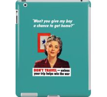Don't Travel - Unless Your Trip Helps Win The War iPad Case/Skin