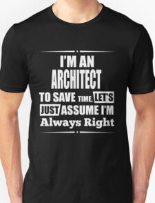 I'M AN ARCHITECT TO SAVE TIME, LET'S JUST ASSUME I'M ALWAYS RIGHT T-Shirt