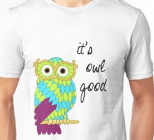 It's Owl Good Unisex T-Shirt