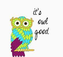 It's Owl Good Unisex T-Shirt