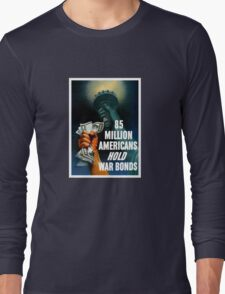 85 Million Americans Hold War Bonds -- WW2 Long Sleeve T-Shirt