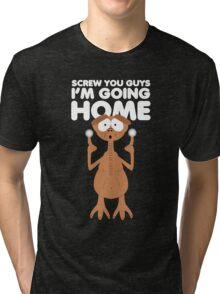 Screw you guys, home. Tri-blend T-Shirt