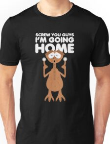 Screw you guys, home. Unisex T-Shirt