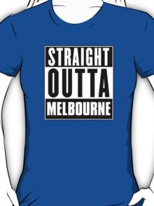 Straight outta Melbourne! T-Shirt