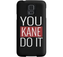 YOU KANE DO IT  Samsung Galaxy Case/Skin