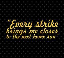 """""""Every strike brings me closer to the next home run"""" - BABE RUTH by Wordpower"""