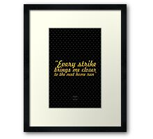 """Every strike brings me closer to the next home run"" - BABE RUTH Framed Print"