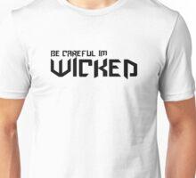 Be careful... im wikced Unisex T-Shirt
