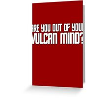 Are you out of your Vulcan mind? Greeting Card