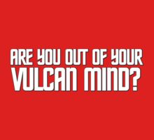 Are you out of your Vulcan mind? by digerati