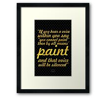 """""""If you hear a voice within you say """"you cannot paint"""" then by all means' paint and that voice will be silenced"""" - VINCENT VAN GOGH Framed Print"""