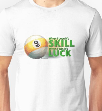 Lose Skill Win Luck 9 Ball Unisex T-Shirt