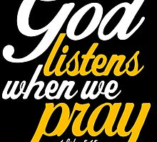 God Listens When We Pray by theteeproject