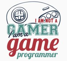 Gamer : I am not a gamer, I am a game programmer Kids Tee