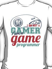 Gamer : I am not a gamer, I am a game programmer T-Shirt