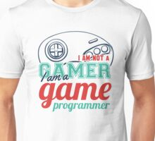 Gamer : I am not a gamer, I am a game programmer Unisex T-Shirt