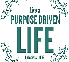 Live A Purpose Driven Life by theteeproject