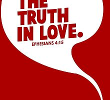Speak The Truth In Love by theteeproject