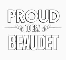 Proud to be a Beaudet. Show your pride if your last name or surname is Beaudet Kids Clothes