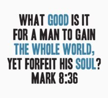 What Good is it for a Man to Gain the Whole World, Yet Forfeit his Soul? by parable