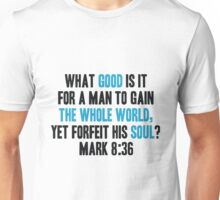 What Good is it for a Man to Gain the Whole World, Yet Forfeit his Soul? Unisex T-Shirt