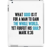 What Good is it for a Man to Gain the Whole World, Yet Forfeit his Soul? iPad Case/Skin
