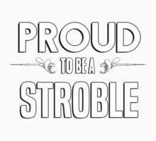 Proud to be a Stroble. Show your pride if your last name or surname is Stroble Kids Clothes