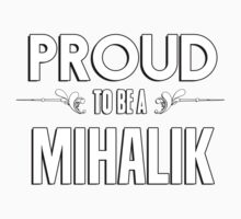 Proud to be a Mihalik. Show your pride if your last name or surname is Mihalik Kids Clothes