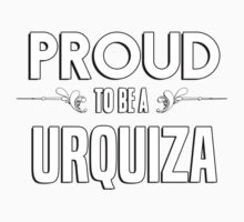 Proud to be a Urquiza. Show your pride if your last name or surname is Urquiza Kids Clothes