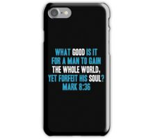 What Good is it for a Man to Gain the Whole World, Yet Forfeit his Soul? iPhone Case/Skin