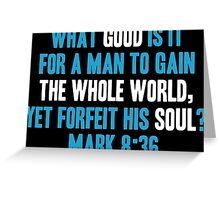 What Good is it for a Man to Gain the Whole World, Yet Forfeit his Soul? Greeting Card