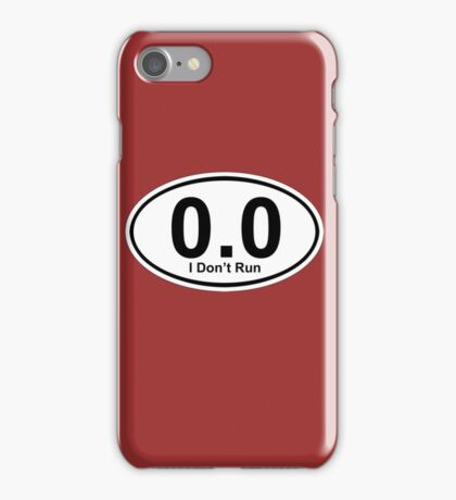 0.0 I don't run.  iPhone Case/Skin