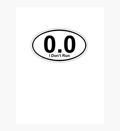 0.0 I don't run.  Photographic Print