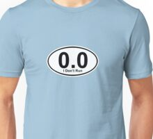 0.0 I don't run.  Unisex T-Shirt