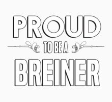Proud to be a Breiner. Show your pride if your last name or surname is Breiner Kids Clothes