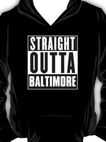 Straight outta Baltimore! T-Shirt