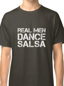 Real Men Dance Salsa Classic T-Shirt
