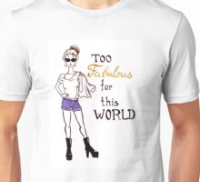Too fab for this world Unisex T-Shirt