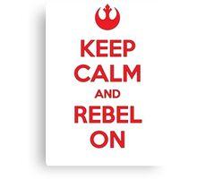 Keep Calm & Rebel On Canvas Print