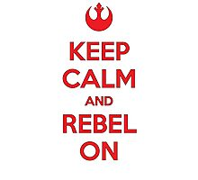Keep Calm & Rebel On Photographic Print