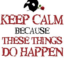 Keep Calm Because These Things Do Happen by AliceCorsairs