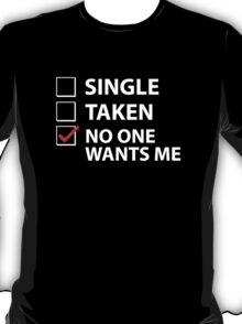 Single Taken No One Wants Me T-Shirt
